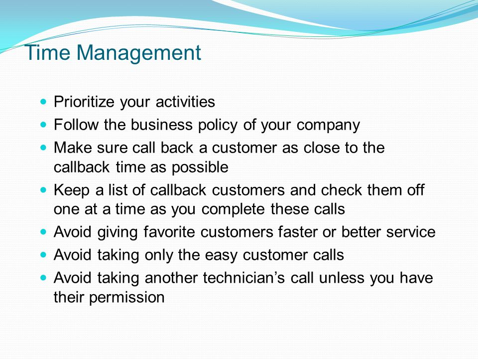 Time Management Prioritize your activities Follow the business policy of your company Make sure call back a customer as close to the callback time as