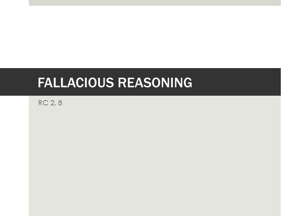 FALLACIOUS REASONING RC 2. 8