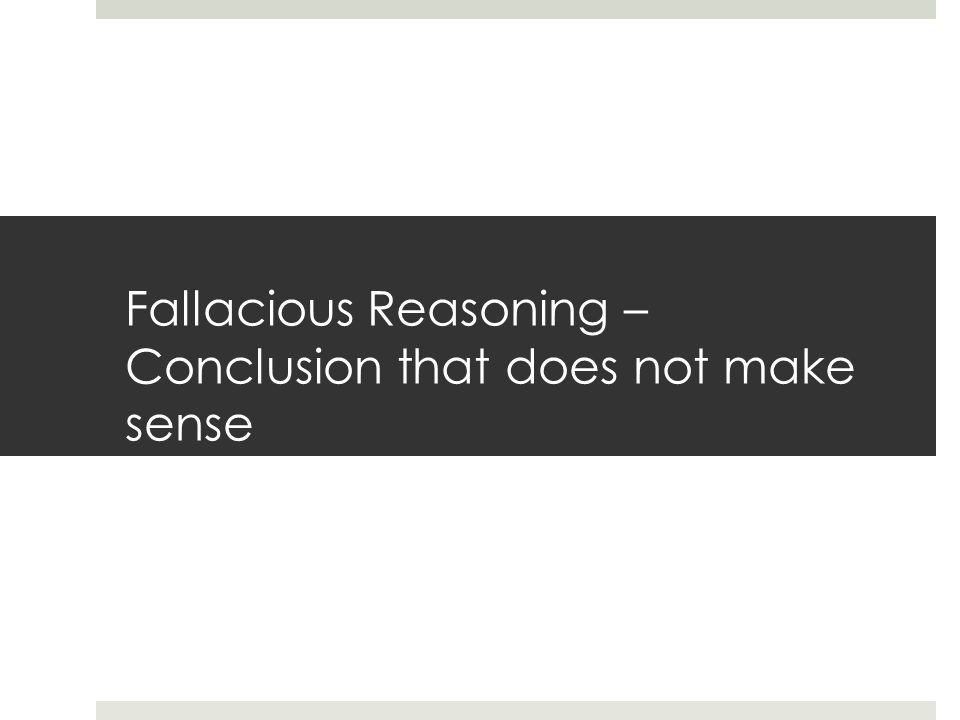 Fallacious Reasoning – Conclusion that does not make sense