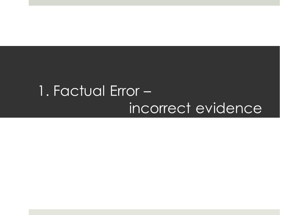 1. Factual Error – incorrect evidence