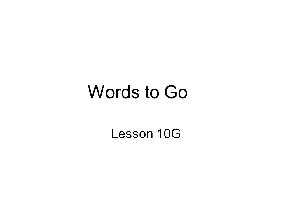 Words to Go Lesson 10G