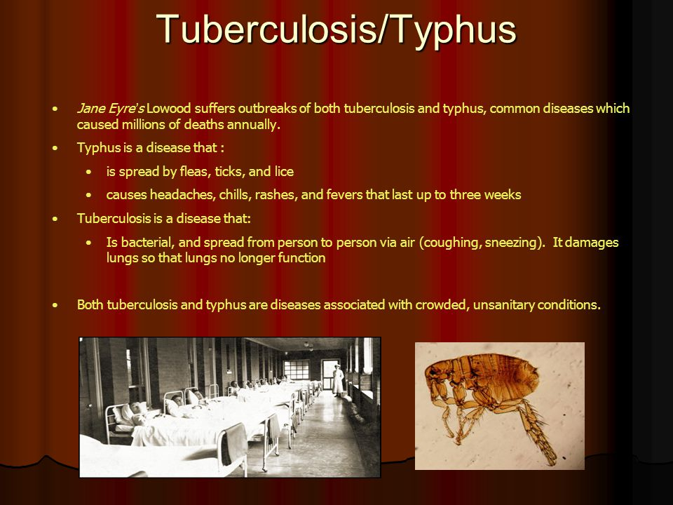 Tuberculosis/Typhus Jane Eyre ' s Lowood suffers outbreaks of both tuberculosis and typhus, common diseases which caused millions of deaths annually.