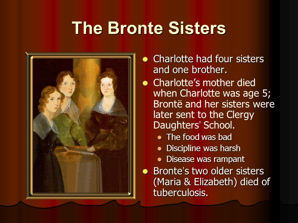 The Bronte Sisters Charlotte had four sisters and one brother.