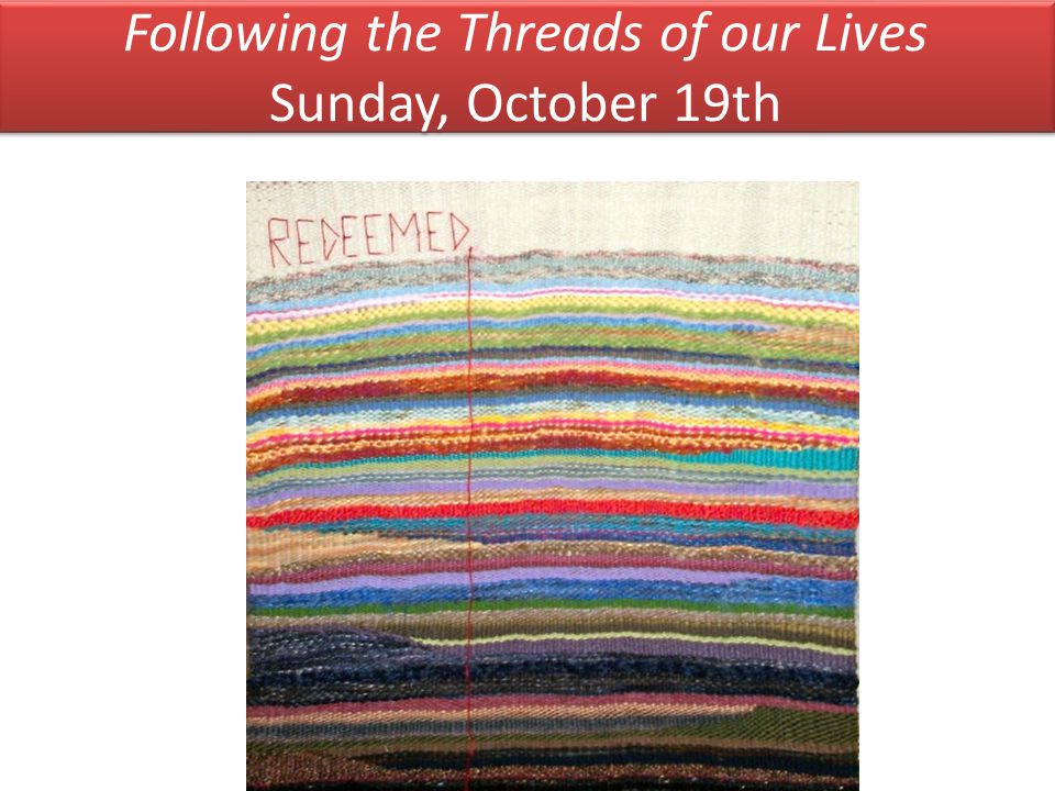 Following the Threads of our Lives Sunday, October 19th