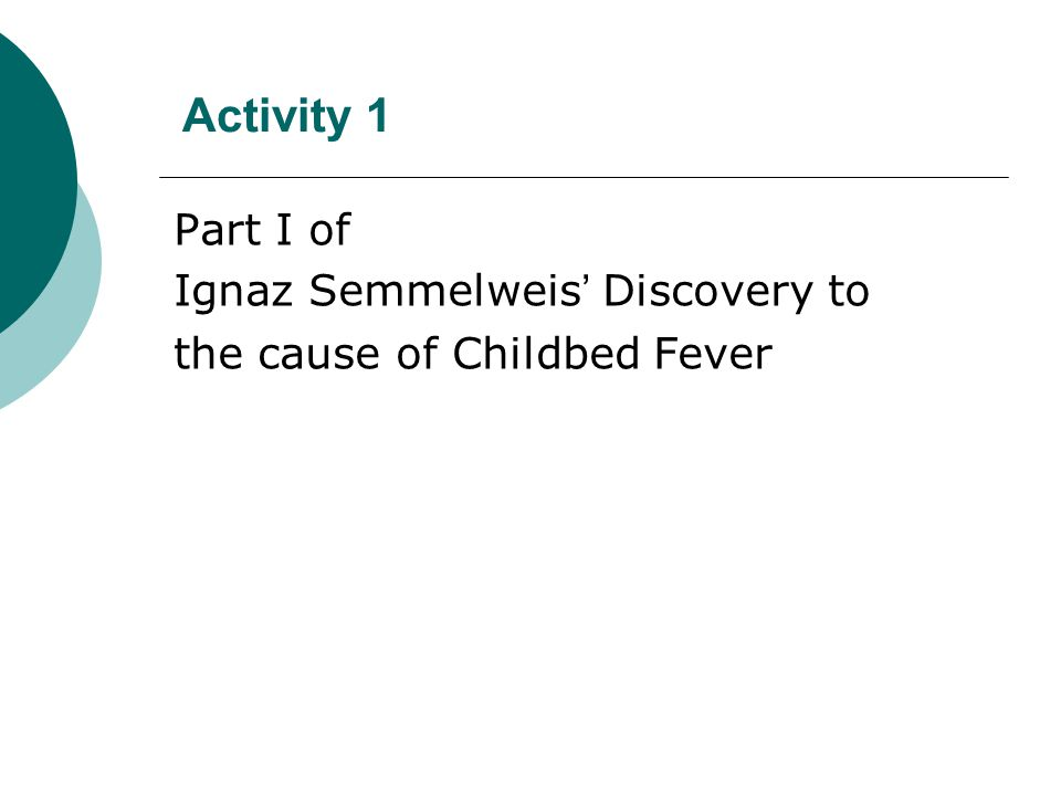 Activity 1 Part I of Ignaz Semmelweis ' Discovery to the cause of Childbed Fever