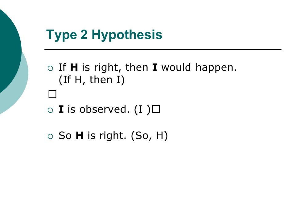 Type 2 Hypothesis  If H is right, then I would happen.