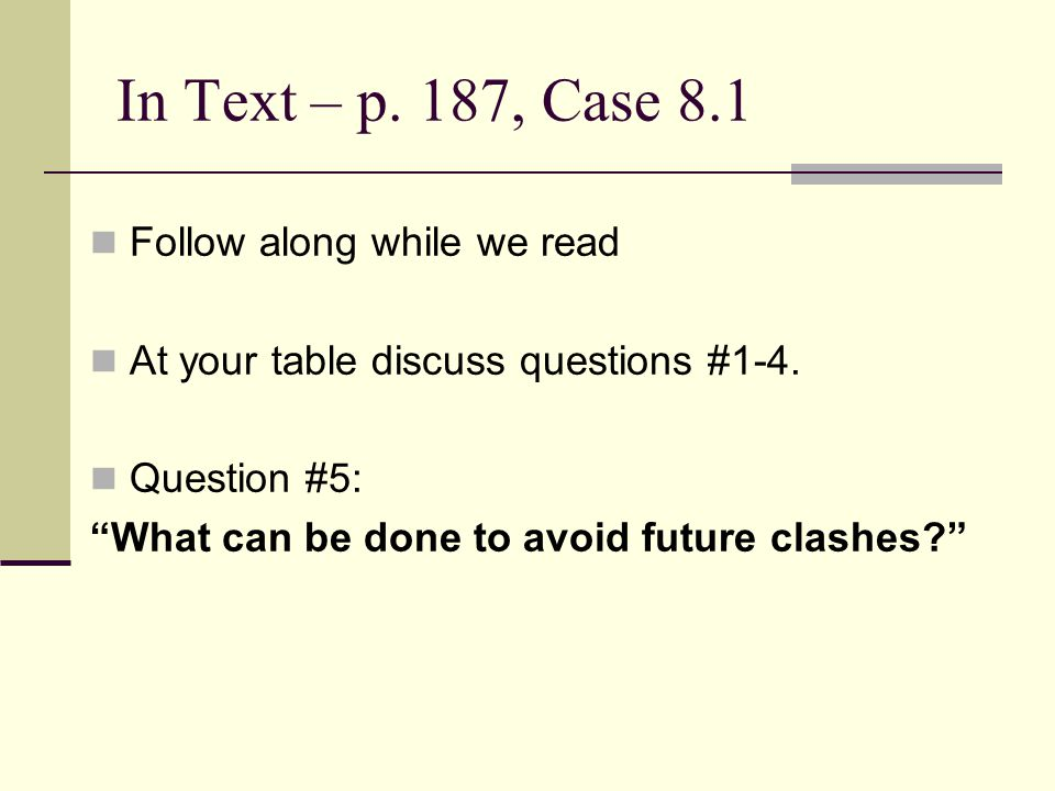 In Text – p. 187, Case 8.1 Follow along while we read At your table discuss questions #1-4.
