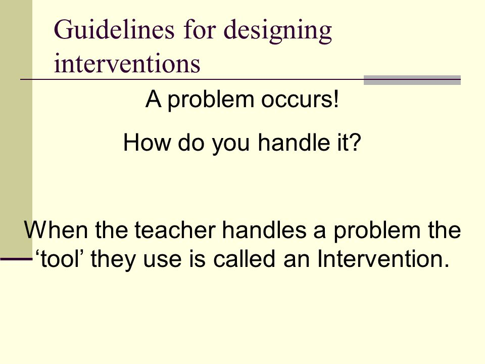 Guidelines for designing interventions A problem occurs.