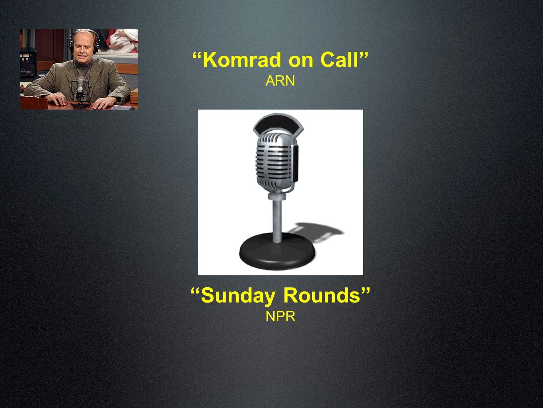"""Komrad on Call"" ARN ""Sunday Rounds"" NPR"