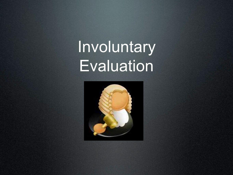 Involuntary Evaluation