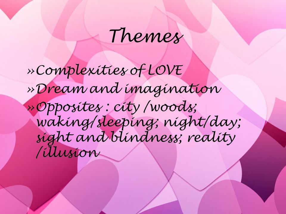 Themes »Complexities of LOVE »Dream and imagination »Opposites : city /woods; waking/sleeping; night/day; sight and blindness; reality /illusion »Complexities of LOVE »Dream and imagination »Opposites : city /woods; waking/sleeping; night/day; sight and blindness; reality /illusion