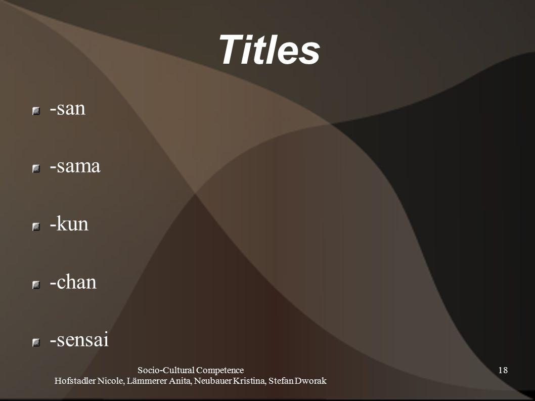 Socio-Cultural Competence Hofstadler Nicole, Lämmerer Anita, Neubauer Kristina, Stefan Dworak 18 Titles -san -sama -kun -chan -sensai