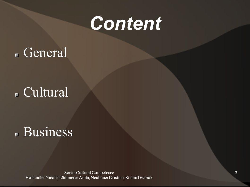 Socio-Cultural Competence Hofstadler Nicole, Lämmerer Anita, Neubauer Kristina, Stefan Dworak 2 Content General Cultural Business