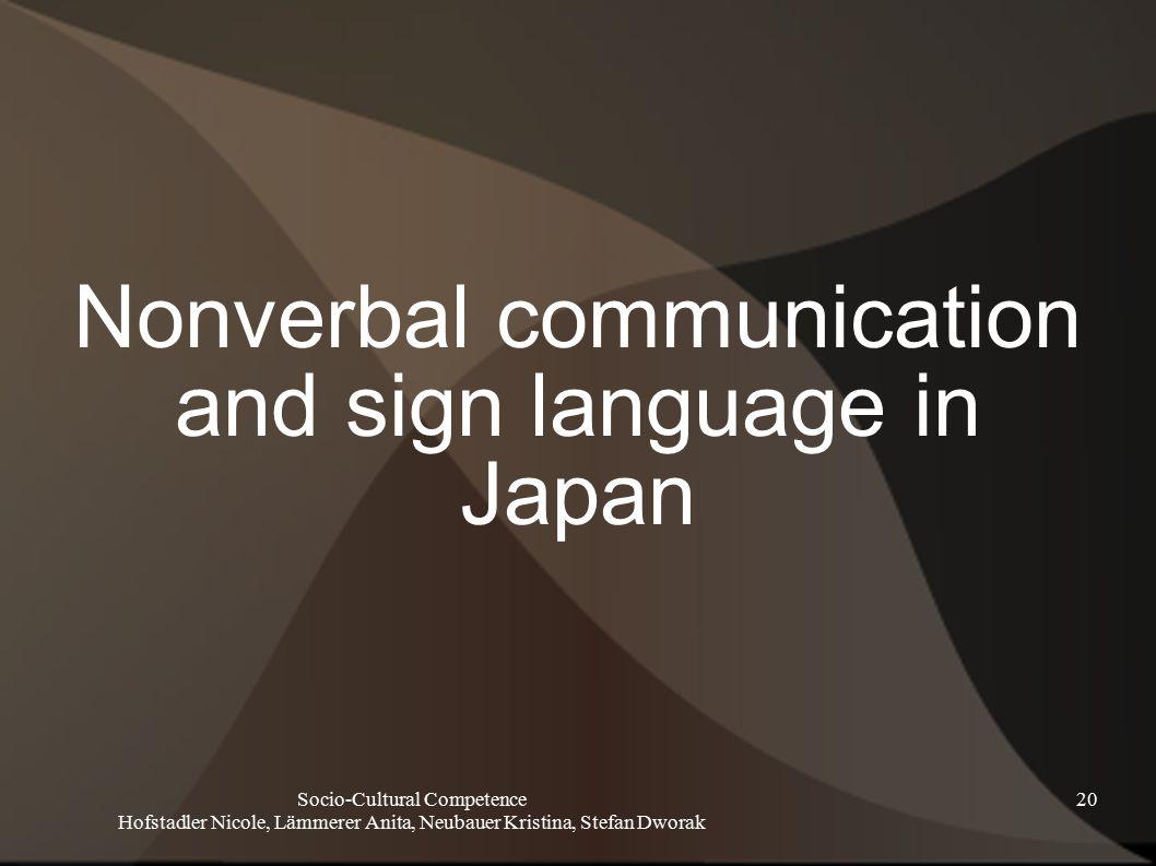 Socio-Cultural Competence Hofstadler Nicole, Lämmerer Anita, Neubauer Kristina, Stefan Dworak 20 Nonverbal communication and sign language in Japan