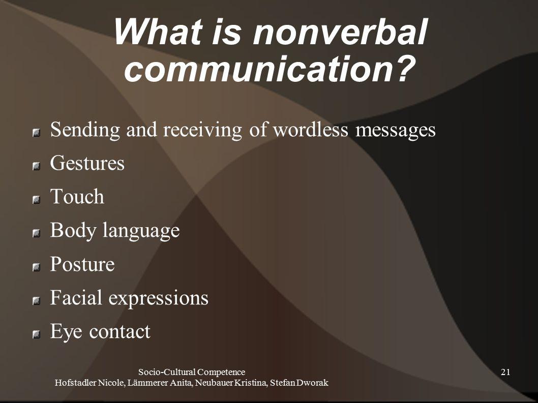 Socio-Cultural Competence Hofstadler Nicole, Lämmerer Anita, Neubauer Kristina, Stefan Dworak 21 What is nonverbal communication.