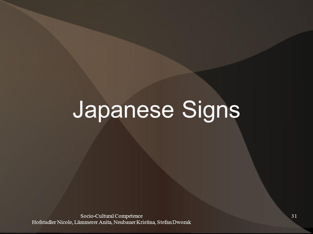 Socio-Cultural Competence Hofstadler Nicole, Lämmerer Anita, Neubauer Kristina, Stefan Dworak 31 Japanese Signs