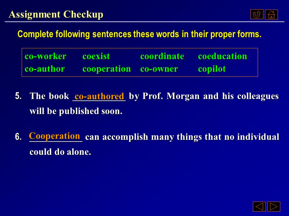 Assignment Checkup Complete following sentences these words in their proper forms.