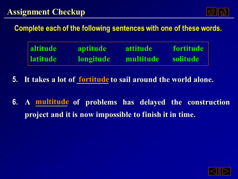 Assignment Checkup Complete each of the following sentences with one of these words. 3. He seems to have undergone a change in ________ recently, and