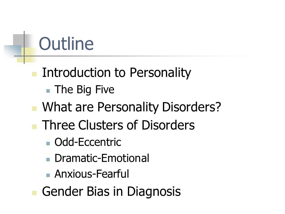 Outline Introduction to Personality The Big Five What are Personality Disorders.