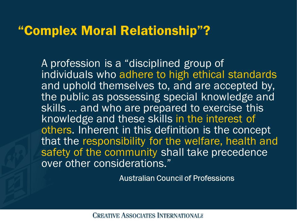 """Complex Moral Relationship""? A profession is a ""disciplined group of individuals who adhere to high ethical standards and uphold themselves to, and a"