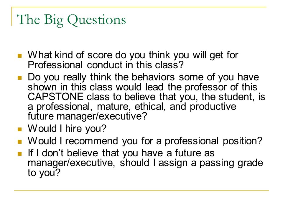 The Big Questions What kind of score do you think you will get for Professional conduct in this class.