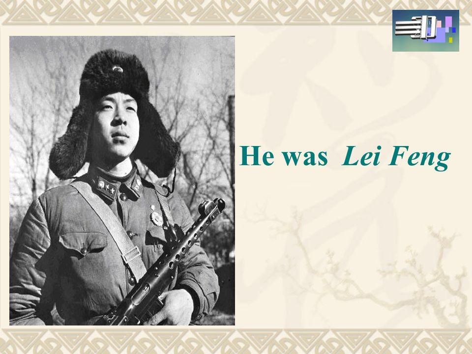 He was Lei Feng