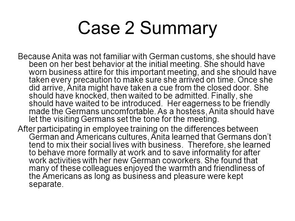 Case 2 Summary Because Anita was not familiar with German customs, she should have been on her best behavior at the initial meeting.