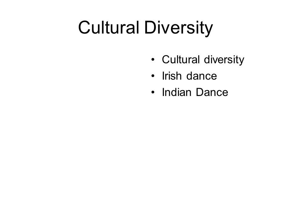 Cultural Diversity Cultural diversity Irish dance Indian Dance