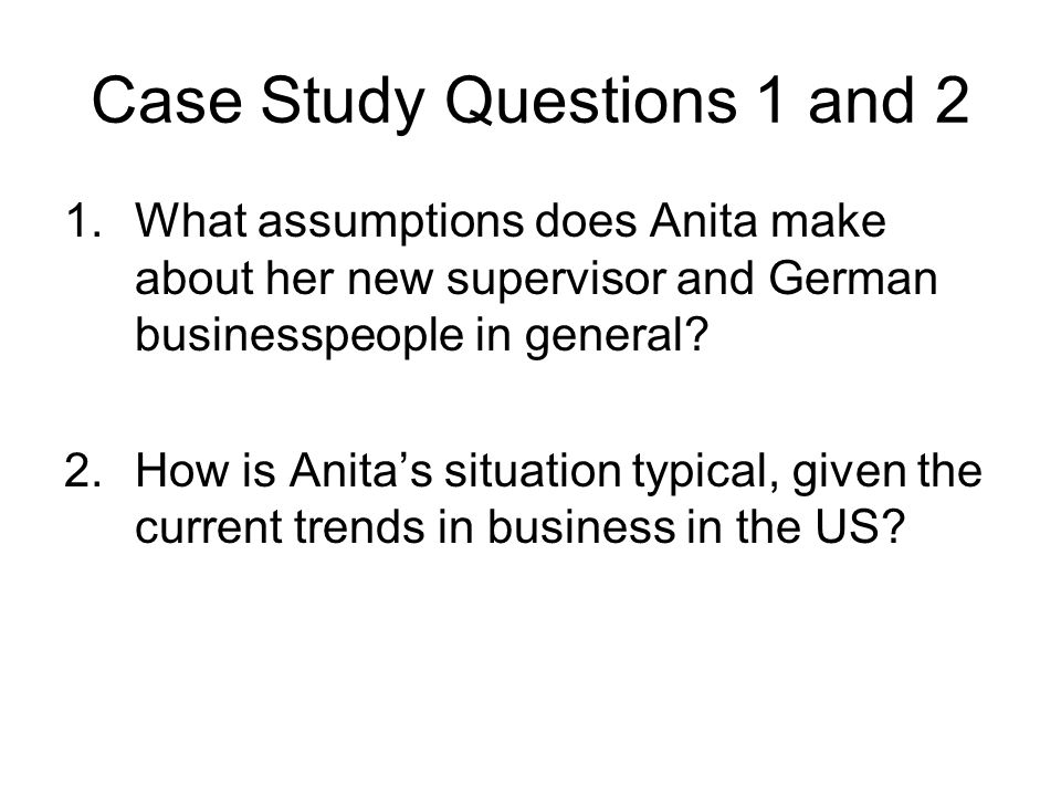 Case Study Questions 1 and 2 1.What assumptions does Anita make about her new supervisor and German businesspeople in general.