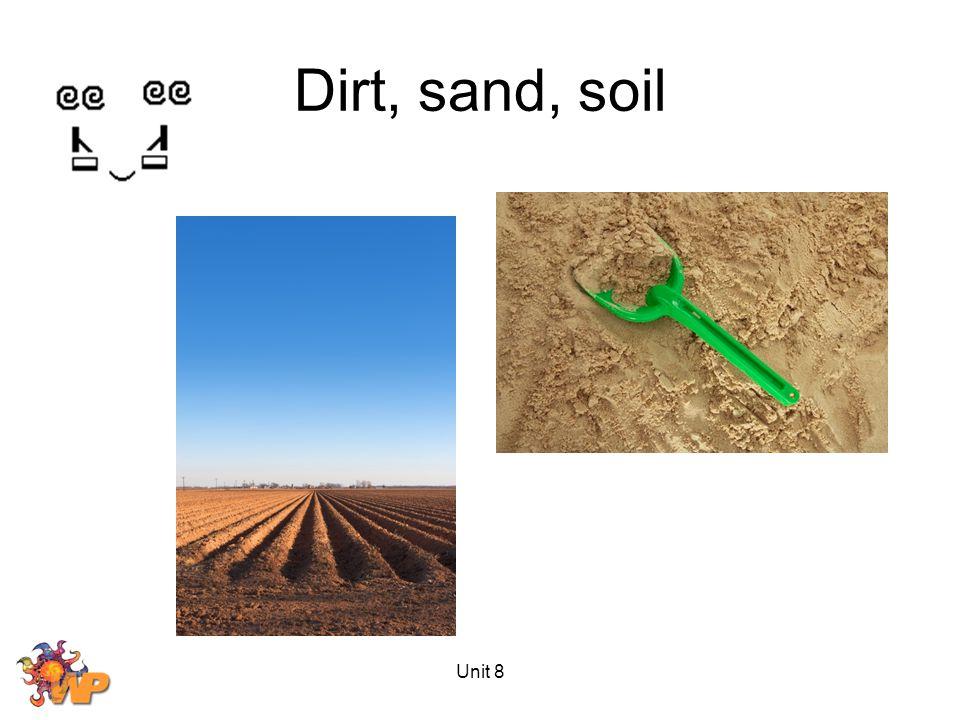 Dirt, sand, soil