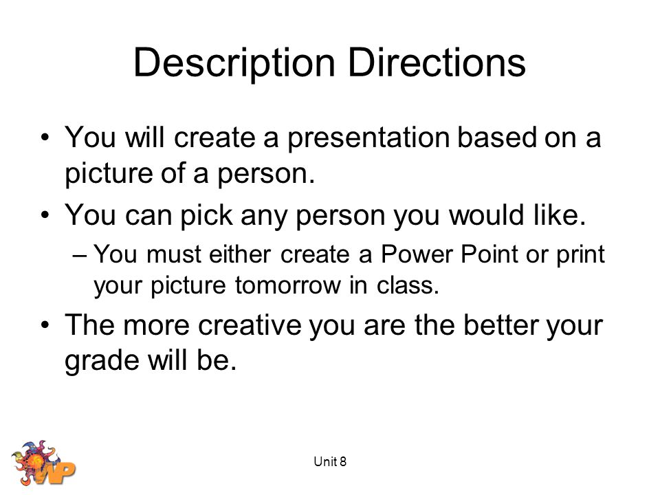 Description Directions You will create a presentation based on a picture of a person. You can pick any person you would like. –You must either create