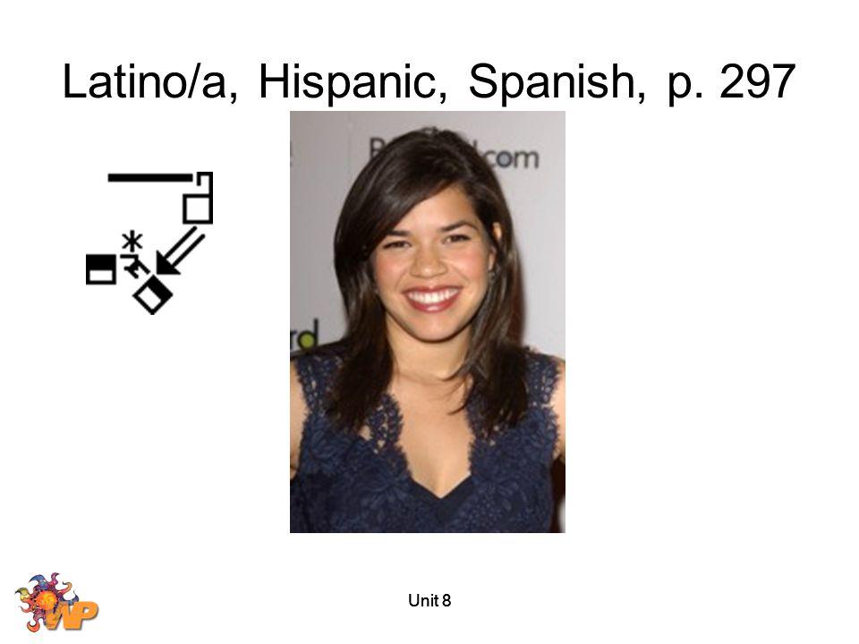 Unit 8 Latino/a, Hispanic, Spanish, p. 297
