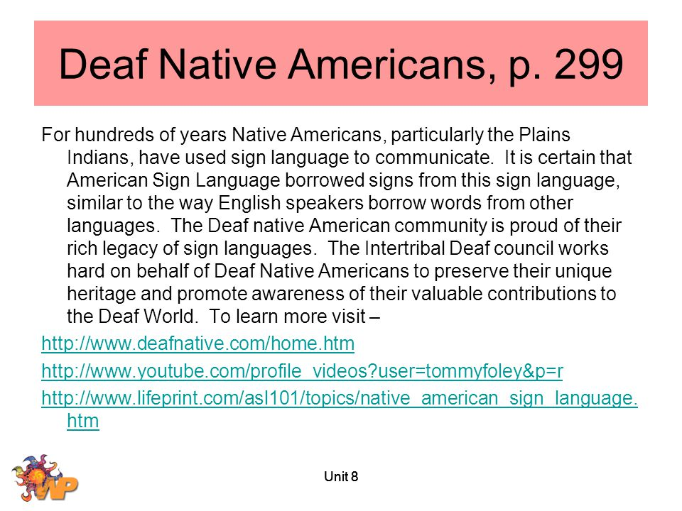 Deaf Native Americans, p. 299 For hundreds of years Native Americans, particularly the Plains Indians, have used sign language to communicate. It is c