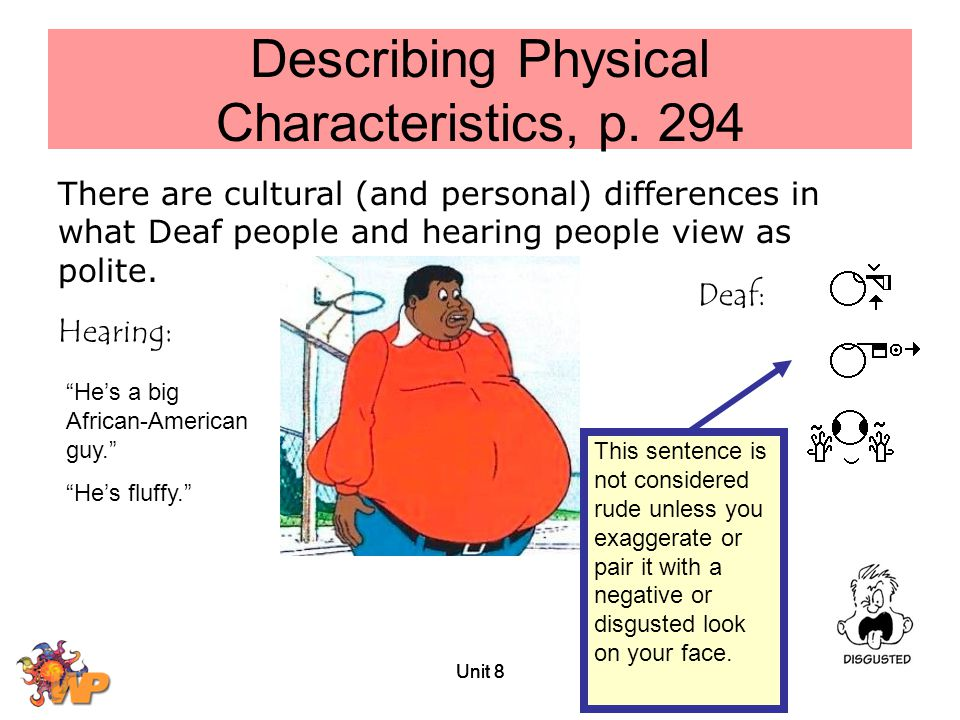 Unit 8 Describing Physical Characteristics, p. 294 There are cultural (and personal) differences in what Deaf people and hearing people view as polite