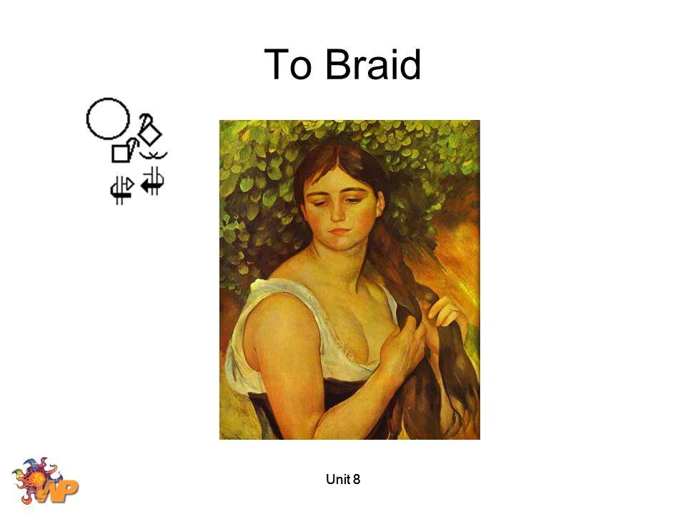 To Braid Unit 8