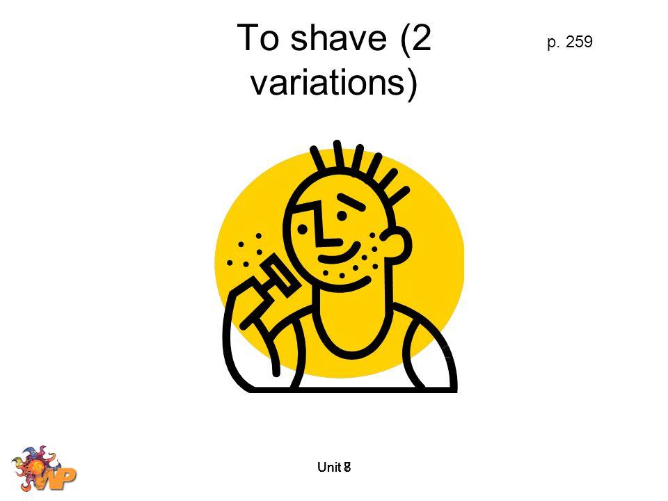 Unit 7 To shave (2 variations) p. 259 Unit 8