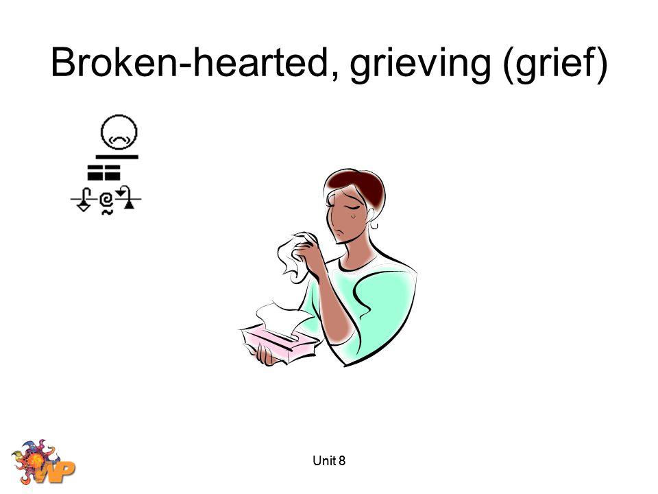 Unit 8 Broken-hearted, grieving (grief)