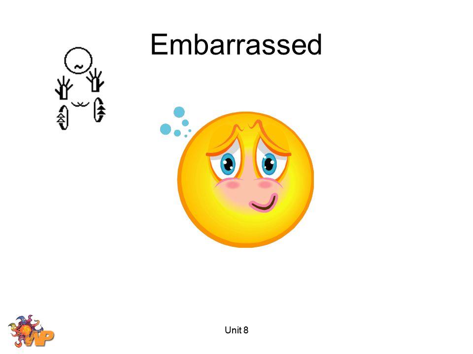 Unit 8 Embarrassed
