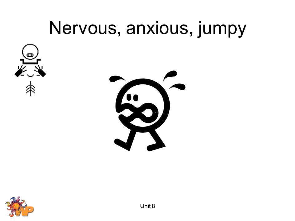 Unit 8 Nervous, anxious, jumpy