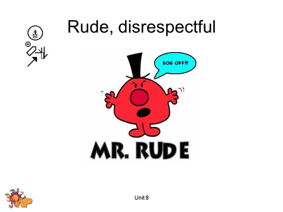 Unit 8 Rude, disrespectful