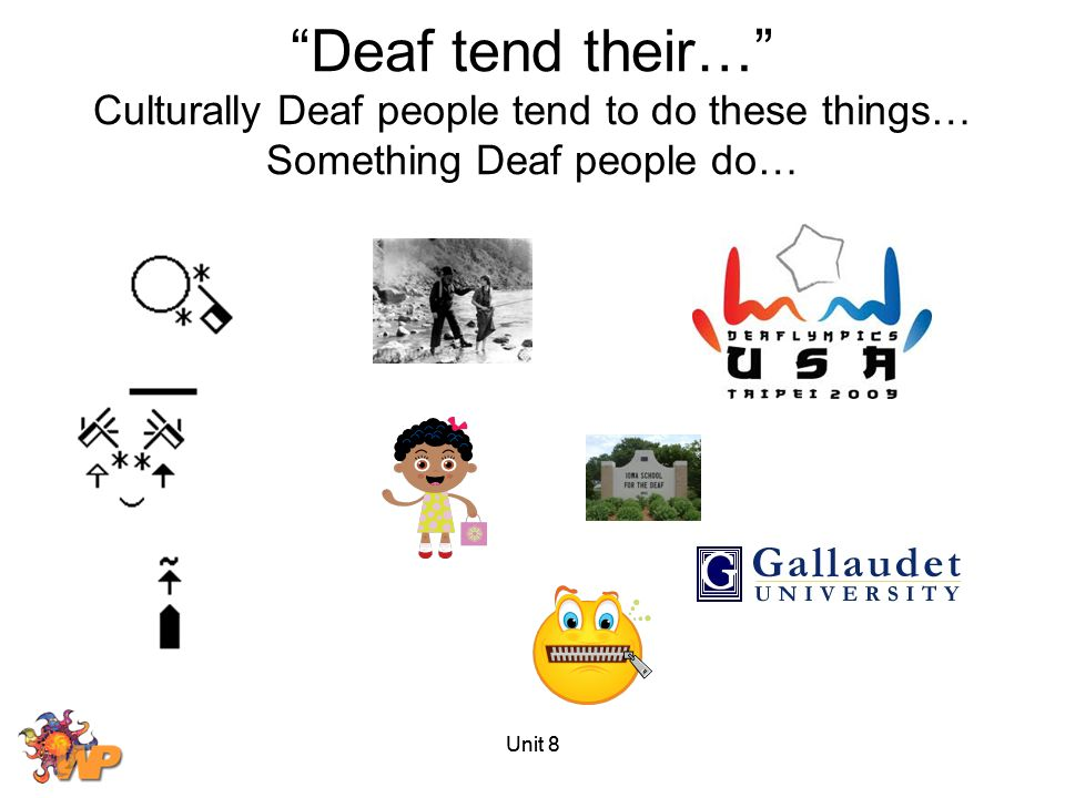 """Unit 8 """"Deaf tend their…"""" Culturally Deaf people tend to do these things… Something Deaf people do…"""