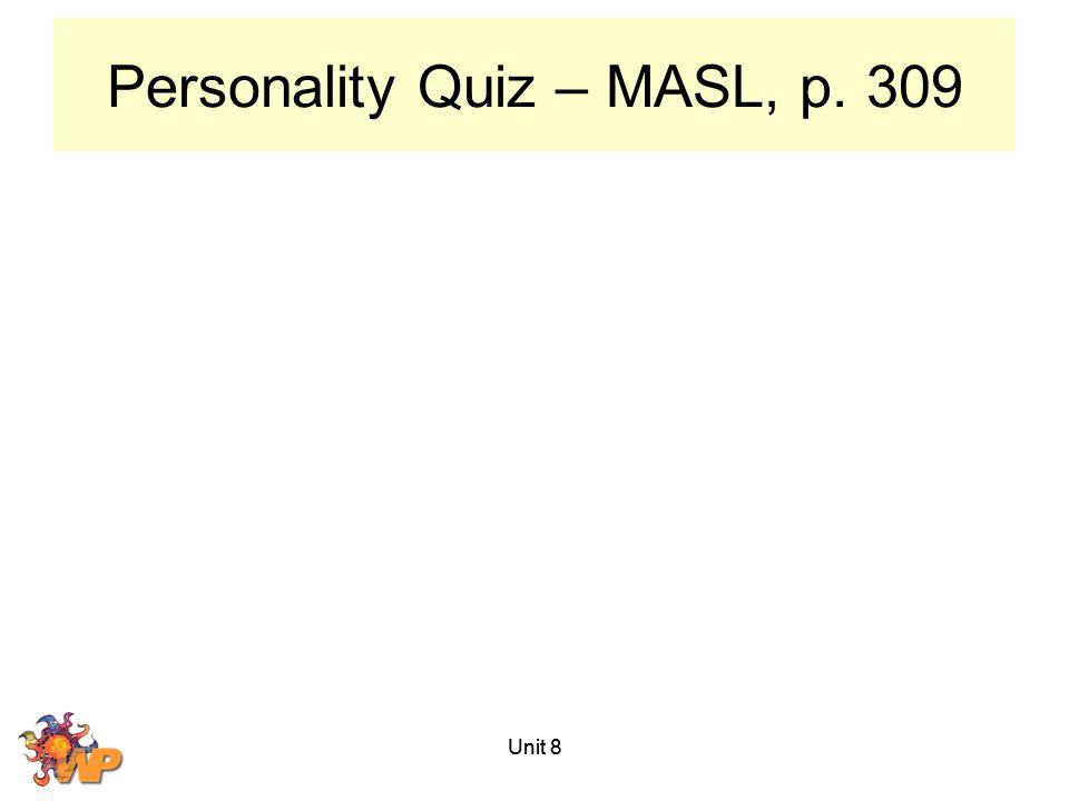 Unit 8 Personality Quiz – MASL, p. 309 Unit 8