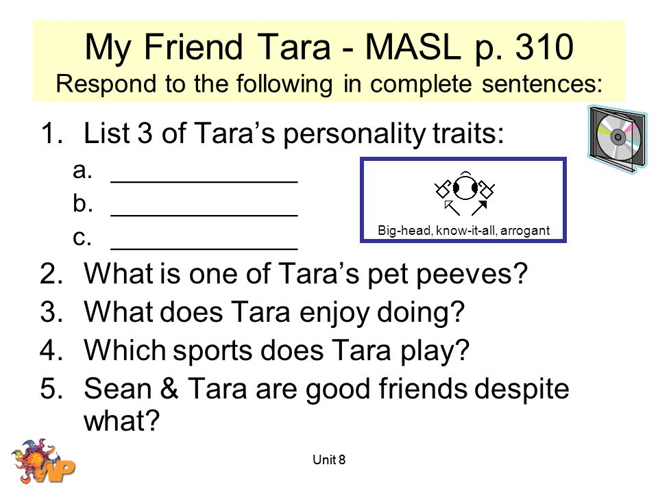 My Friend Tara - MASL p. 310 Respond to the following in complete sentences: 1.List 3 of Tara's personality traits: a._____________ b._____________ c.