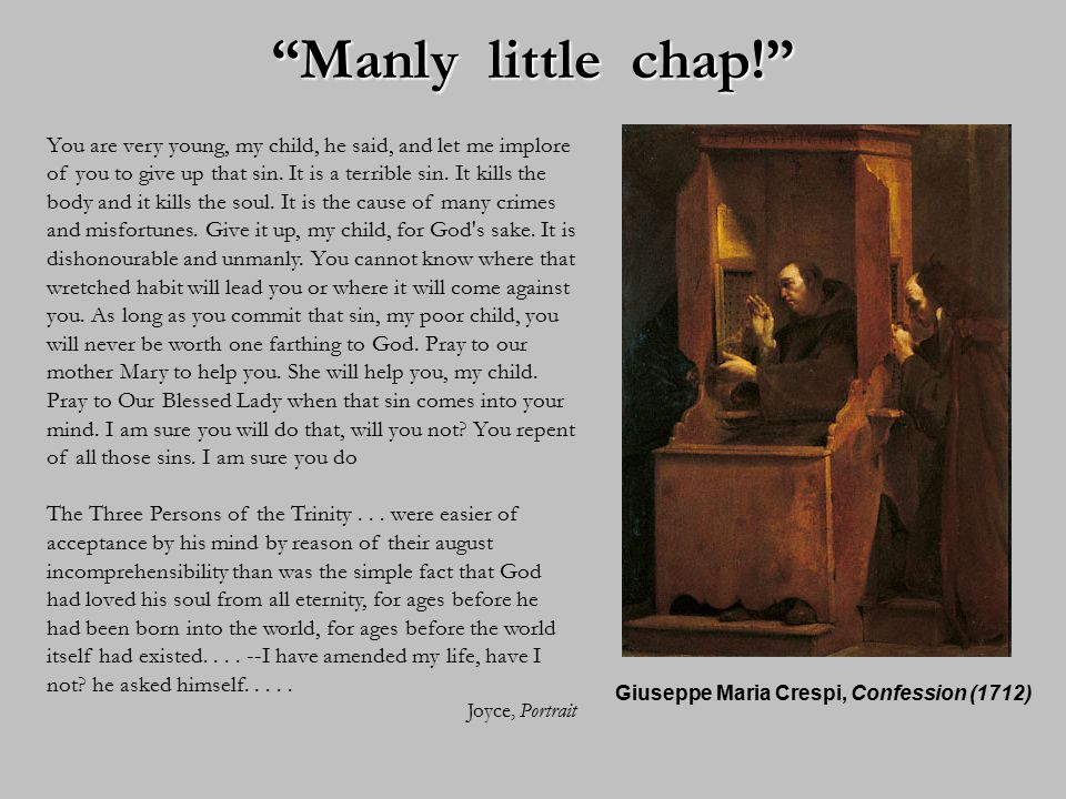Manly little chap! Giuseppe Maria Crespi, Confession (1712) You are very young, my child, he said, and let me implore of you to give up that sin.