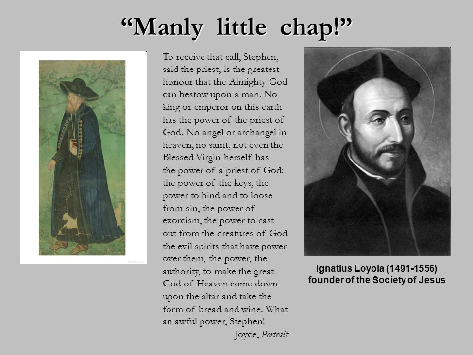 Manly little chap! To receive that call, Stephen, said the priest, is the greatest honour that the Almighty God can bestow upon a man.