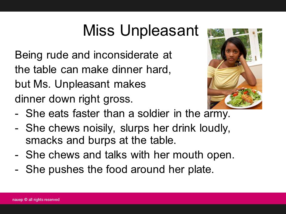 Miss Unpleasant Being rude and inconsiderate at the table can make dinner hard, but Ms.