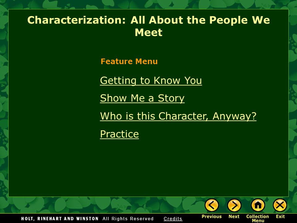 Getting to Know You Show Me a Story Who is this Character, Anyway? Practice Characterization: All About the People We Meet Feature Menu