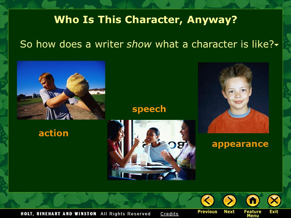 Who Is This Character, Anyway? So how does a writer show what a character is like? action speech appearance