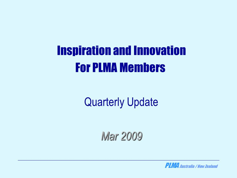 PLMA Australia / New Zealand Inspiration and Innovation For PLMA Members Quarterly Update Mar 2009