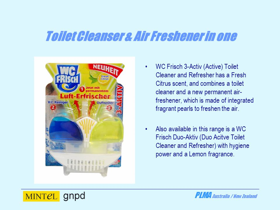 PLMA Australia / New Zealand Toilet Cleanser & Air Freshener in one WC Frisch 3-Activ (Active) Toilet Cleaner and Refresher has a Fresh Citrus scent, and combines a toilet cleaner and a new permanent air- freshener, which is made of integrated fragrant pearls to freshen the air.